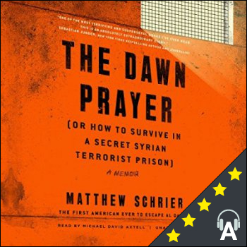 The Dawn Prayer : (or How to Survive in a Secret Syrian Terrorist Prison)