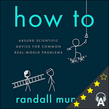 How To : Absurd Scientific Advice for Common Real-World Problems
