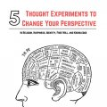5 Thought Experiments to Change Your Perspective