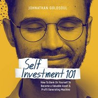 Self Investment 101 : How to Bank on Yourself to Become a Valuable Asset and Profit Generati