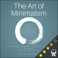 The Art of Minimalism : Four Strategies to Simplify Your Life Just as Much as You Want