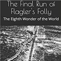 The Final Run of Flagler's Folly : The Eighth Wonder of the World