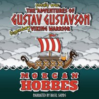 The Totally True Adventures of Gustav Gustavson: Legendary Viking Warrior